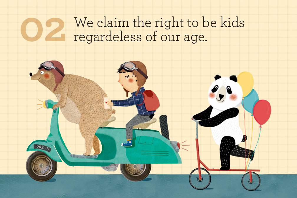 We claim the right to be kids regardless of our age.